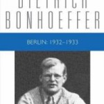 Review of Dietrich Bonhoeffer, Berlin: 1932 - 1933: Dietrich Bonhoeffer Works, Volume 12