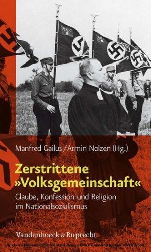 """Review of Manfred Gailus and Armin Nolzen, eds., Zerstrittene """"Volksgemeinschaft"""": Glaube, Konfession und Religion im Nationalsozialismus"""
