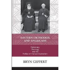 Review of Bryn Geffert, Eastern Orthodox and Anglicans: Diplomacy, Theology, and the Politics of Interwar Ecumenism