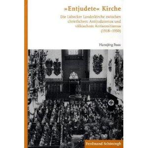 """Review of Hansjörg Buss, """"Entjudete"""" Kirche: Die Lübecker Landeskirche zwischen christlichem Antijudaismus und völkischem Antisemitismus (1918-1950)"""