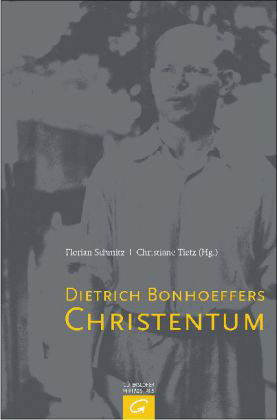 Review of Florian Schmitz and Christiane Tietz, eds., Dietrich Bonhoeffers Christentum