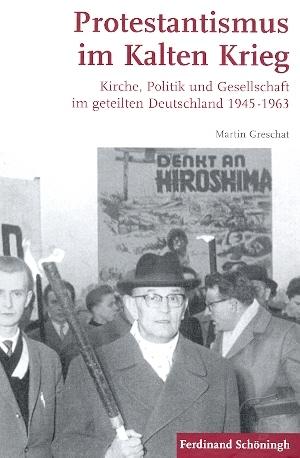 Review of Martin Greschat, Protestantismus im Kalten Krieg. Kirche, Politik und Gesellschaft im geteilten Deutschland 1945-1963
