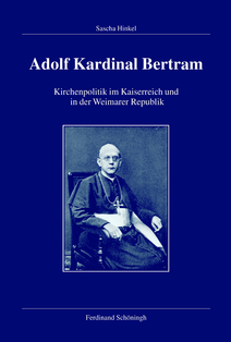 Review of Sascha Hinkel, Adolf Kardinal Bertram. Kirchenpolitik im Kaiserreich und in der Weimarer Republik