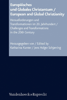 Review of Katharina Kunter and Jens Holger Schjørring, eds., Europäisches und Globales Christentum/European and Global Christianity: Herausforderungen und Transformationen im 20. Jahrhundert/Challenges and Transformations in the 20th Century