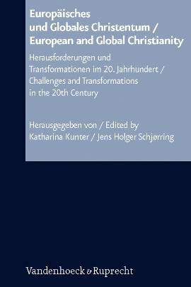 Review of Katharina Kunter and Jens Holger Schjørring, eds., Europäisches und Globales Christentum/European and Global Christianity: Herausforderungen und Transformationen im 20. Jahrhundert/Challenges and Transformations in the 20th Century