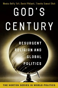 Review of Monica Duffy Toft, Daniel Philpott, Timothy Samuel Shah, God's Century: Resurgent Religion and Global Politics