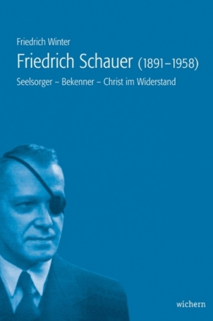 Review of Friedrich Winter, Friedrich Schauer 1891-1958. Seelsorger – Bekenner – Christ im Widerstand