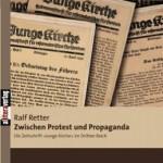 """Review of Ralf Retter, Zwischen Protest und Propaganda: Die Zeitschrift """"Junge Kirche"""" im Dritten Reich"""