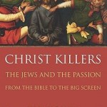Review of Jeremy Cohen, Christ Killers: The Jews and the Passion from the Bible to the Big Screen