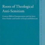 Review of Anders Gerdmar, Roots of Theological Anti-Semitism: German Biblical Interpretation and the Jews, from Herder and Semler to Kittel and Bultmann