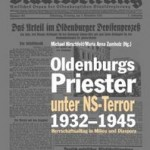Review of Michael Hirschfeld/Maria Anna Zumholz, eds., Oldenburgs Priester unter NS-Terror, 1932 – 1945. Herrschaftsalltag in Milieu und Diaspora