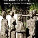 Review of Hildegard Frisius et al., eds., Evangelisch getauft – als Juden verfolgt. Spurensuche Berliner Kirchengemeinden