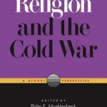 Review of Philip E. Muehlenbeck, ed., Religion and the Cold War: A Global Perspective