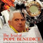 Review of Daniel Gawthrop, The trial of Pope Benedict. Joseph Ratzinger and the Vatican's Assault on Reason, Compassion and Human Dignity