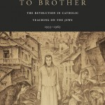 Review of John Connelly, From Enemy to Brother. The revolution in Catholic teaching on the Jews 1933-1965