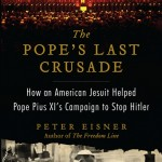 Review of Peter Eisner,  The Pope's Last Crusade.  How an American Jesuit helped Pope Pius XI's campaign to stop Hitler