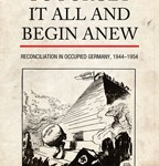 Review of Steven M. Schroeder, To Forget It All and Begin Anew: Reconciliation in Occupied Germany, 1944-1954