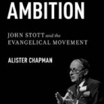 Review of Alister Chapman,  Godly Ambition: John Stott and the Evangelical Movement