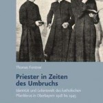 Review of Thomas Forstner, Priester in Zeiten des Umbruchs. Identität und Lebenswelt des katholischen Pfarrklerus in Oberbayern 1918 bis 1945