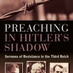 Review of Dean Stroud, ed., Preaching in Hitler's Shadow: Sermons of Resistance in the Third Reich