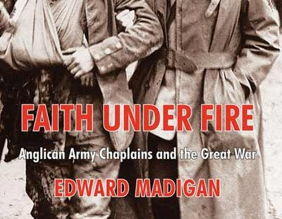 Review of Edward Madigan, Faith under Fire: Anglican Army Chaplains and the Great War