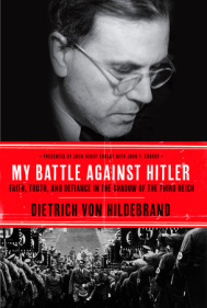 Review of Dietrich von Hildebrand, My Battle Against Hitler: Faith, Truth, and Defiance in the Shadow of the Third Reich