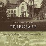 Review of Rudolf von Thadden, Trieglaff: Balancing Church and Politics in a Pomeranian World, 1807-1948