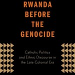 Review of J. J. Carney, Rwanda Before the Genocide: Catholic Politics and Ethnic Discourse in the Late Colonial Era