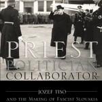 Review of James Mace Ward, Priest, Politician, Collaborator: Jozef Tiso and the Making of Fascist Slovakia