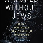 Review of Alon Confino, A World Without Jews: The Nazi Imagination from Persecution to Genocide