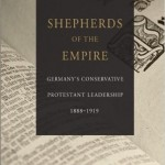 Review of Mark R. Correll, Shepherds of the Empire: German Conservative Protestant Leadership 1888-1919