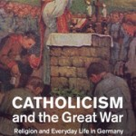 Review of Patrick J. Houlihan, Catholicism and the Great War: Religion and Everyday Life in Germany and Austria-Hungary, 1914-1922