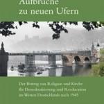 Review of Heike Springhart, Aufbrücke zu neuen Ufern: Der Beitrag von Religion und Kirche für Demokratisierung und Reeducation im Westen Deutschlands nach 1945