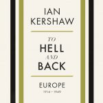 Book Note: Ian Kershaw, To Hell and Back: Europe 1914-1949