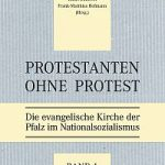 Review of Christoph Picker, Gabriele Stueber, Klaus Buemlein, and Frank-Matthias Hofmann, eds., Protestanten ohne Protest: Die evangelische Kirche der Pfalz im Nationalsozialismus