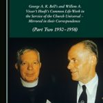 "Review of Gerhard Besier, ed., ""Intimately Associated for Many Years"": George K. A. Bell's and Willem A. Visser't Hooft's Common Life-Work in the Service of the Church Universal – Mirrored in Their Correspondence"