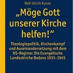 """Review of Rolf-Ulrich Kunze, """"Möge Gott unserer Kirche helfen!"""" Theologiepolitik, Kirchenkampf und Auseinandersetzung mit dem NS-Regime: Die Evangelische Landeskirche Badens 1933-1945"""
