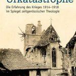 Review of Joachim Negel and Karl Pinggéra, eds., Urkatastrophe. Die Erfahrung des Krieges 1914-1918 im Spiegel zeitgenössischer Theologie