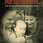 Review of Kevin P. Spicer and Martina Cucchiara (eds. and translators), The Evil that Surrounds Us: The WWII Memoir of Erna Becker-Kohen