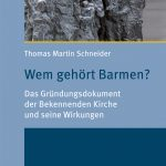Review of Thomas Martin Schneider, Wem gehört Barmen? Das Gründungsdokument der Bekennenden Kirche und seine Wirkungen
