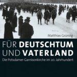 Review of Matthias Grünzig, Für Deutschtum und Vaterland. Die Potsdamer Garnisonkirche im 20. Jahrhundert