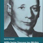 """Review of Katrin Rudolph, Hilfe beim Sprung ins Nichts: Franz Kaufmann und die Rettung von Juden und """"nichtarischen"""" Christen"""