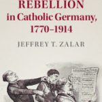 Review of Jeffrey T. Zalar, Reading and Rebellion in Catholic Germany, 1770-1914
