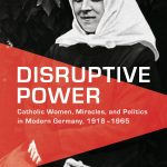 Review of Michael E. O'Sullivan, Disruptive Power: Catholic Women, Miracles, and Politics in Modern Germany, 1918-1945