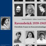 Review of Sabine Arend and Insa Eschebach, eds., Ravensbrück: Christliche Frauen im Konzentrationslager 1939-1945