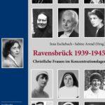 Review of Sabine Arend and Insa Eschebach, eds., Ravensbrück: Christliche Frauen im Konzentrationslager 1939-1945