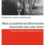 Review of Olaf Blaschke and Thomas Großbölting, eds., Was glaubten die Deutschen zwischen 1933 and 1945? Religion und Politik im Nationalsozialismus