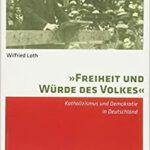"""Review of Wilfried Loth. """"Freiheit und Würde des Volkes:"""" Katholizismus und Demokratie in Deutschland"""