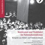 Review of Hagen Markwardt, Fruszina Müller and Bettina Westfeld, eds., Konfession und Wohlfahrt im Nationalsozialismus. Beispiele aus Mittel- und Ostdeutschland
